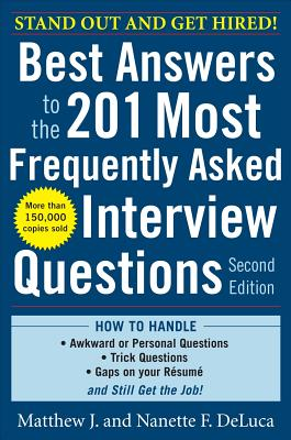 Best Answers to the 201 Most Frequently Asked Interview Questions - DeLuca, Matthew J, and DeLuca, Nanette F
