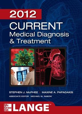 Current Medical Diagnosis & Treatment - McPhee, Stephen J, M.D. (Editor), and Papadakis, Maxine A, M.D. (Editor), and Rabow, Michael W (Editor)