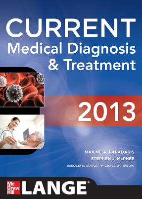Current Medical Diagnosis and Treatment 2013 - McPhee, Stephen, and Papadakis, Maxine, and Rabow, Michael W