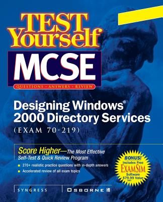 MCSE Designing a Windows 2000 Directory Test Yourself Practice Exams (Exam 70-219) - Syngress Media, Inc, and Syngress Media Inc, Media Inc (Conductor)
