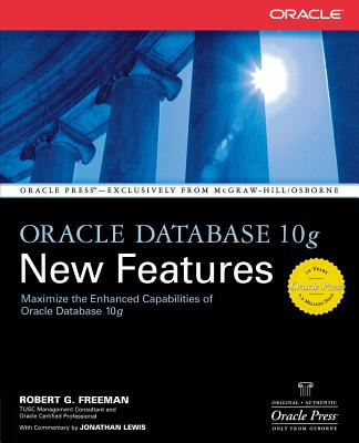Oracle Database 10g New Features - Freeman, Robert G, and Lewis, Jonathan (Commentaries by)