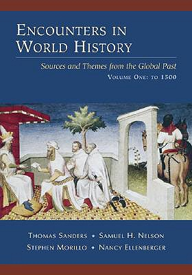 Encounters in World History: Sources and Themes from the Global Past, Volume One - Sanders, John, and Nelson, Samuel, and Morillo, Stephen