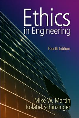 Ethics in Engineering - Martin, Mike, and Schinzinger, Roland
