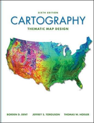 Cartography: Thematic Map Design - Dent, Borden D, and Torguson, Jeffrey S, and Hodler, Thomas W