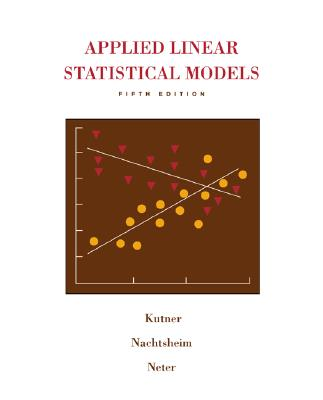 Applied Linear Statistical Models with Student CD - Kutner, Michael H, PH.D., and Nachtsheim, Chris J, PH.D., and Neter, John