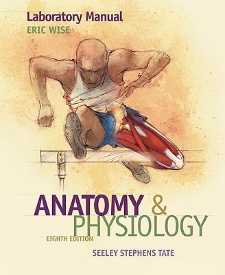 Laboratory Manual to Accompany Seeley's Anatomy and Physiology - Wise, Eric