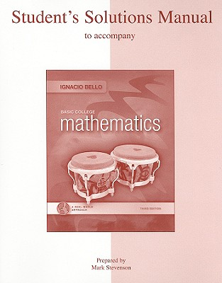 Basic College Mathematics Student's Solutions Manual: A Real-World Approach - Bello, Ignacio, and Stevenson, Mark (Prepared for publication by)