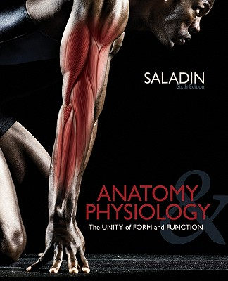 Anatomy & Physiology: The Unity of Form and Function - Saladin, Kenneth
