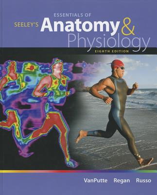 Seeley's Essentials of Anatomy and Physiology - Vanputte, Cinnamon Regan, and Regan, Jennifer, and Russo, Andrew