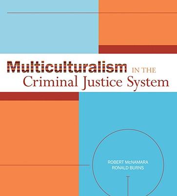 Multiculturalism in the Criminal Justice System - McNamara, Robert, and Burns, Ronald