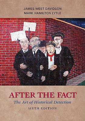 After the Fact: The Art of Historical Detection - Davidson, James West, and Lytle, Mark Hamilton
