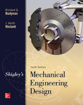 Shigley's Mechanical Engineering Design - Budynas, Richard G, and Nisbett, Keith