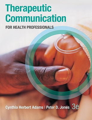 Therapeutic Communication for Health Professionals - Adams, Cynthia, and Jones, Peter, and Adams Cynthia