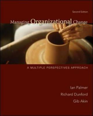 Managing Organizational Change: A Multiple Perspectives Approach - Palmer, Ian, and Dunford, Richard, and Akin, Gib