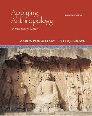 Applying Anthropology: An Introductory Reader - Podolefsky, Aaron, and Brown, Peter, and Podolefsky Aaron
