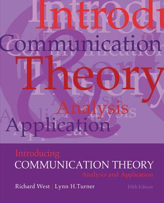 Introducing Communication Theory: Analysis and Application - West, Richard L., and Turner, Lynn H.