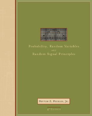 Probability, Random Variables, and Random Signal Principles - Peebles, Peyton Z, Jr.