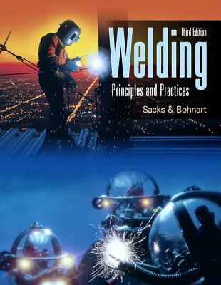 Welding: Principles and Practices - Sacks, and Bohnart