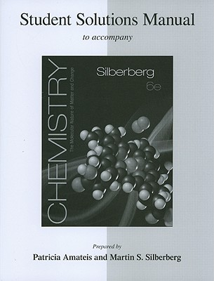 Student Solutions Manual for Silberberg Chemistry: The Molecular Nature of Matter and Change - Silberberg, Martin S.