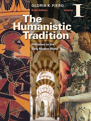 The Humanistic Tradition Volume I: Prehistory to the Early Modern World - Fiero, Gloria, and Fiero Gloria