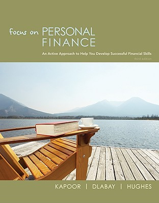 Focus on Personal Finance: An Active Approach to Help You Develop Successful Financial Skills - Kapoor, Jack, and Dlabay, Les, and Hughes, Robert J