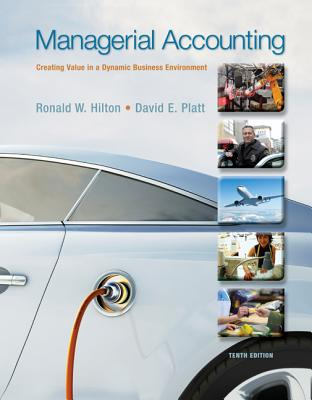 Managerial Accounting: Creating Value in a Dynamic Business Environment - Hilton, Ronald W., and Platt, David