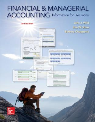 Financial and Managerial Accounting: Information for Decisions - Wild, John, and Shaw, Ken, and Chiappetta, Barbara