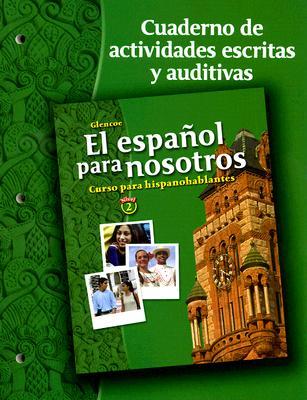 Glencoe El Espanol Para Nosotros Nivel 2 Cuaderno de Actividades Escritas y Auditivas: Curso Para Hispanohablantes - Schmitt, Conrad J, Ph.D.
