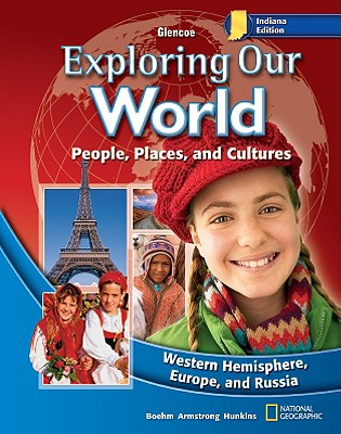 Indiana Exploring Our World: People, Places, and Cultures: Western Hemisphere, Europe, and Russia - Boehm, Richard G, and Hunkins, Francis P, and Armstrong, David G
