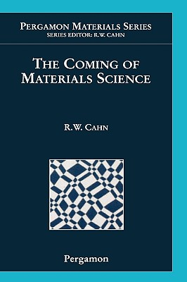 The Coming of Materials Science - Cahn, Robert W (Editor)