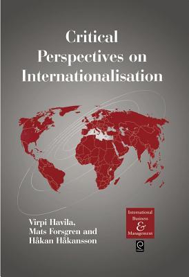 Critical Perspectives on Internationalisation - Havila, Virpi (Editor), and Forsgren, Mats (Editor), and Hakansson, Hakan (Editor)