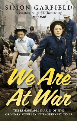 We Are at War: The Diaries of Five Ordinary People in Extraordinary Times - Garfield, Simon, Mr.