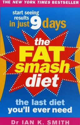 The Fat Smash Diet: The Last Diet You'll Ever Need - Smith, Ian K.