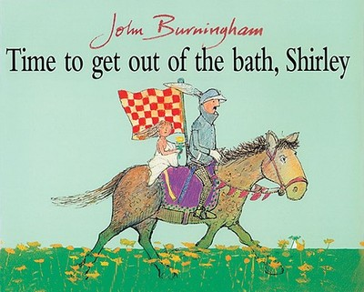 Time to Get Out of Bath, Shirley - Burningham, John