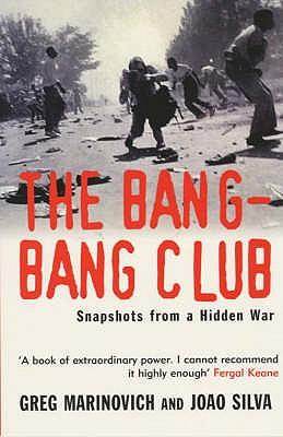 The Bang-bang Club: Snapshots from a Hidden War - Marinovich, Greg, and Silva, Joao