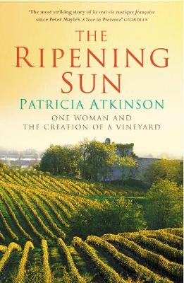 Ripening Sun: One Woman and the Creation of a Vineyard - Atkinson, Patricia