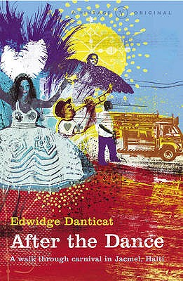 After the Dance: A Walk Through Carnival in Haiti - Danticat, Edwidge