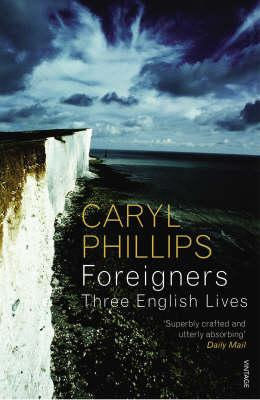 Foreigners: Three English Lives - Phillips, Caryl