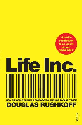 Life Inc: How the World Became a Corporation and How to Take it Back - Rushkoff, Douglas