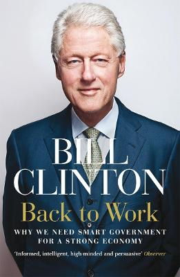 Back to Work: Why We Need Smart Government for a Strong Economy - Clinton, Bill