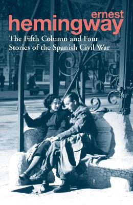 The Fifth Column and Four Stories of the Spanish Civil War - Hemingway, Ernest