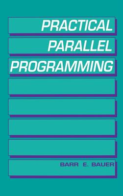 Practical Parallel Programming - Bauer, Barr E (Preface by)