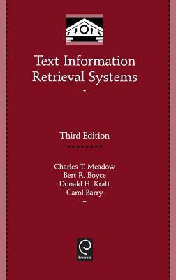 Text Information Retrieval Systems - Meadow, Charles T, and Boyce, Bert R, and Kraft, Donald H
