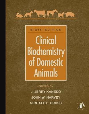 Clinical Biochemistry of Domestic Animals - Kaneko, J Jerry (Editor), and Harvey, John W (Editor), and Bruss, Michael L (Editor)