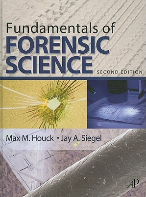 Fundamentals of Forensic Science - Houck, Max M, and Siegel, Jay A, Dr.