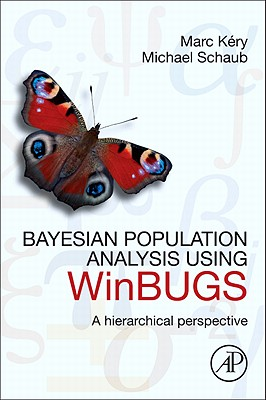 Bayesian Population Analysis Using WinBUGS: A Hierarchical Perspective - Kery, Marc, and Schaub, Michael, and Beissinger, Steven R (Foreword by)