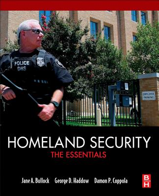 Homeland Security: The Essentials - Bullock, Jane A, and Haddow, George D, and Coppola, Damon P