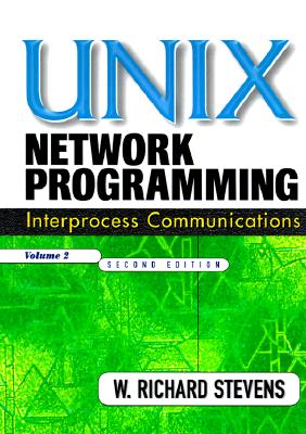 Unix Network Programming, Volume 2: Interprocess Communications - Stevens, W Richard, and Stevens, Richard W