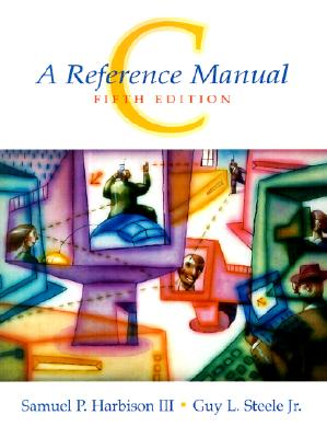 C: A Reference Manual - Harbison, Samuel P, III, and Steele, Guy L, Jr.