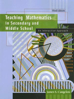 Teaching Mathematics in Secondary and Middle School: An Interactive Approach - Cangelosi, James S